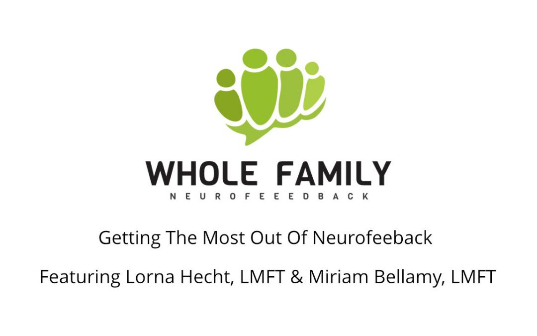 Getting the Most Out of Neurofeedback – What Parents Need to Know w/ Lorna Hecht, LMFT (part 1)