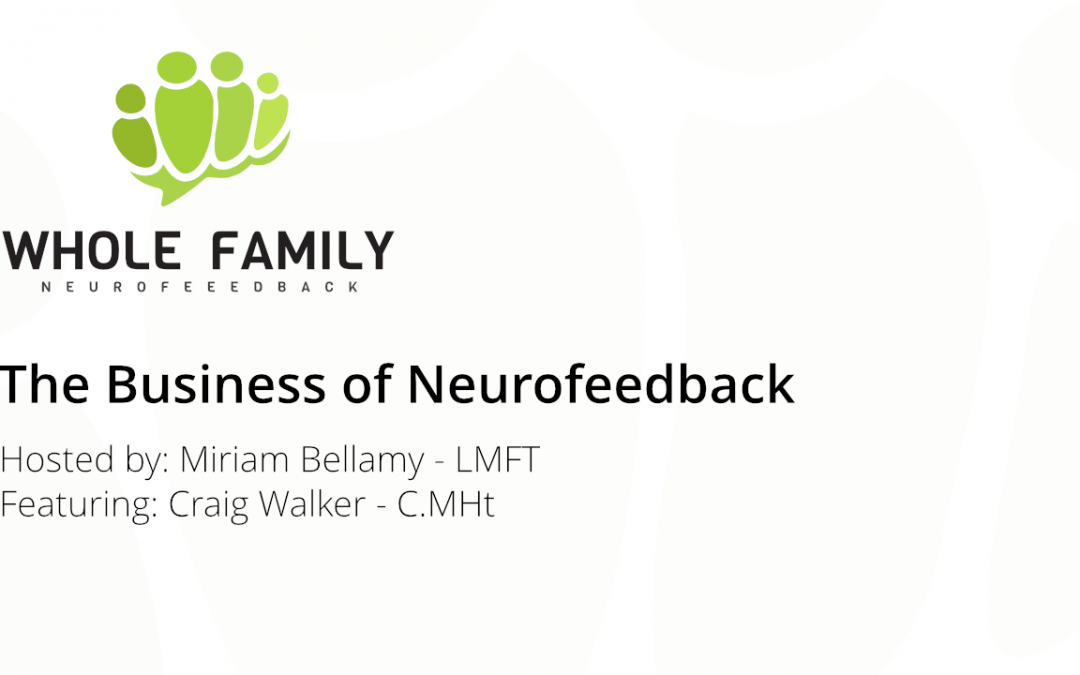 """Podcast + Video: """"The Business of Neurofeedback"""" with Craig Walker"""