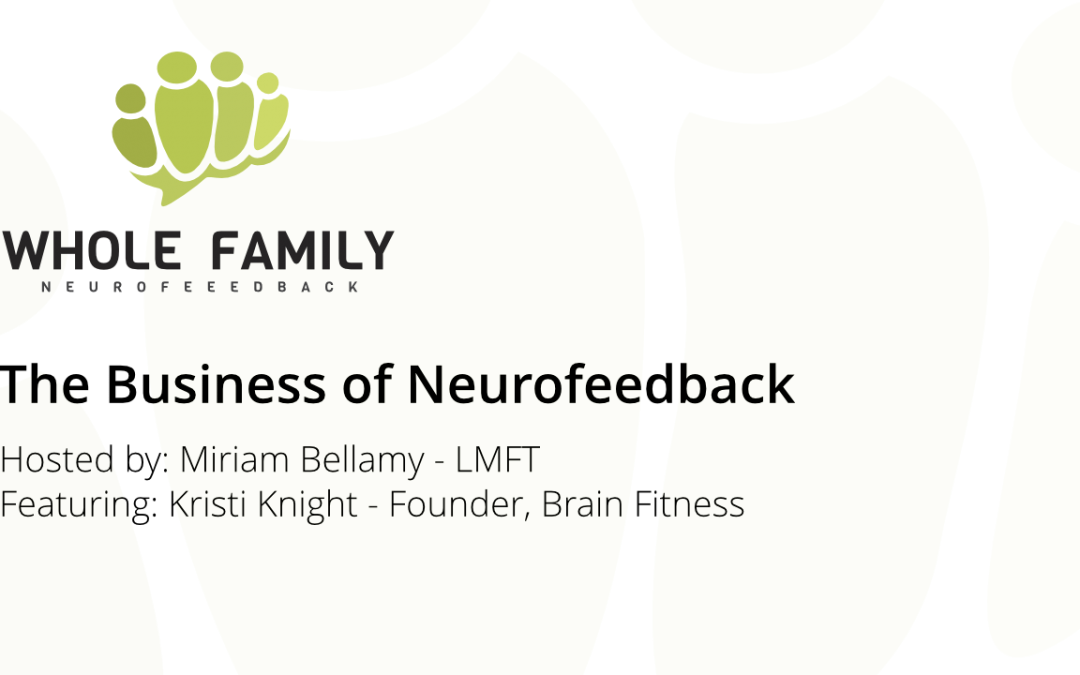 """Podcast + Video: The Business of Neurofeedback with Kristi Knight: """"Marketing Your Neurofeedback Business"""""""
